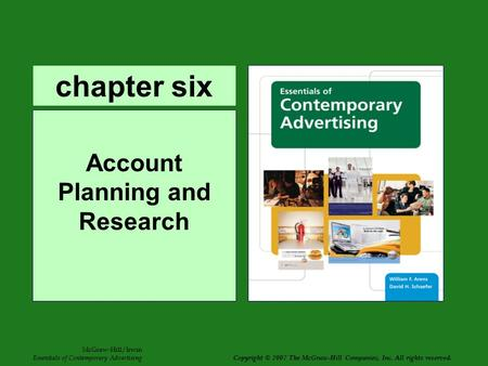 Chapter six Account Planning and Research McGraw-Hill/Irwin Essentials of Contemporary Advertising Copyright © 2007 The McGraw-Hill Companies, Inc. All.