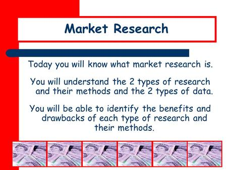 Today you will know what market research is.