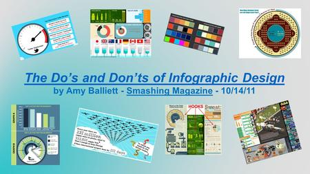The Do's and Don'ts of Infographic Design by Amy Balliett - Smashing Magazine - 10/14/11.