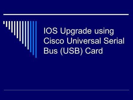 IOS Upgrade using Cisco Universal Serial Bus (USB) Card.