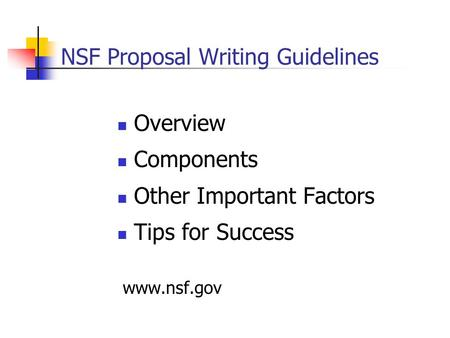 NSF Proposal Writing Guidelines Overview Components Other Important Factors Tips for Success www.nsf.gov.