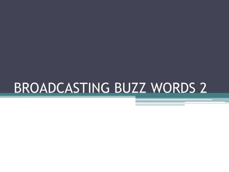 BROADCASTING BUZZ WORDS 2. Camcorders – Located in Ms. Shifflett's closet. Must be checked out in order to use.
