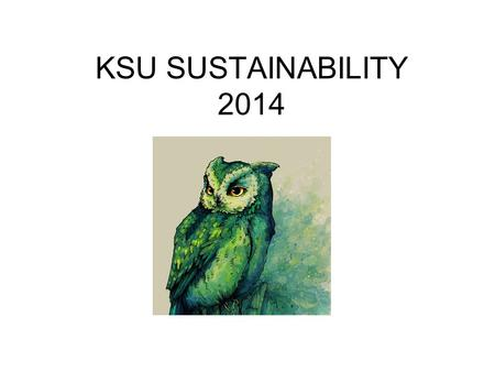 "KSU SUSTAINABILITY 2014. In 2013 Kennesaw State University was among seven Georgia Colleges & Universities named in the ""Green Colleges List"" issued by."