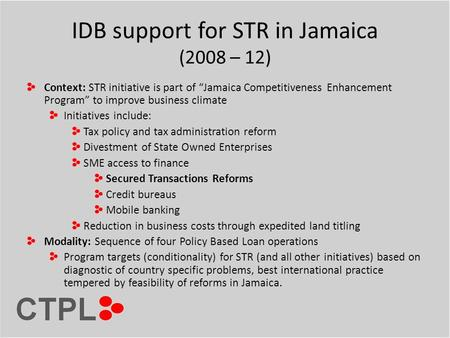 "IDB support for STR in Jamaica (2008 – 12) Context: STR initiative is part of ""Jamaica Competitiveness Enhancement Program"" to improve business climate."