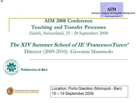AIM 2008 Conference Teaching and Transfer Processes Zürich, Switzerland, 25 - 28 September 2008 The XIV Summer School of IE 'FrancescoTurco' Director (2009-2010):