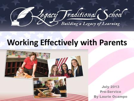 Working Effectively with Parents July 2013 Pre-Service By Laurie Ocampo.