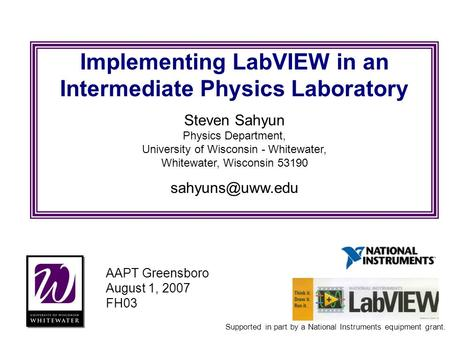 Implementing LabVIEW in an Intermediate Physics Laboratory Steven Sahyun Physics Department, University of Wisconsin - Whitewater, Whitewater, Wisconsin.