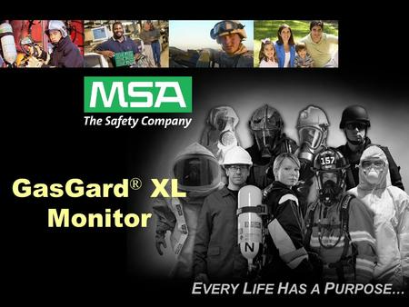 E VERY L IFE H AS A P URPOSE… GasGard ® XL Monitor.