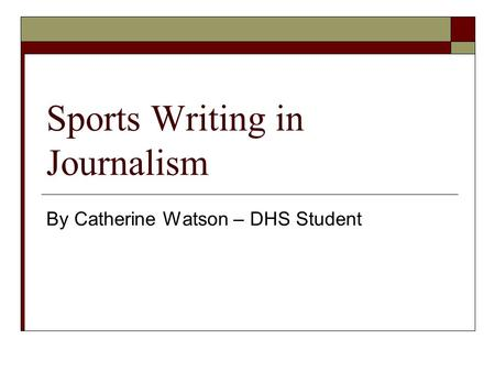 Sports Writing in Journalism By Catherine Watson – DHS Student.