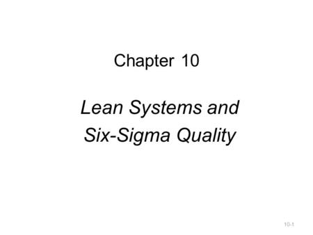 Chapter 10 Lean Systems and Six-Sigma Quality 10-1.