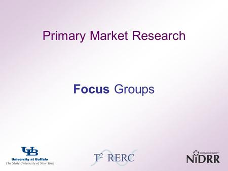 1 Primary Market Research Focus Groups. 2 Overview Introduction –Purpose, composition, applications, … Basics –Strengths/weaknesses, moderator's role,