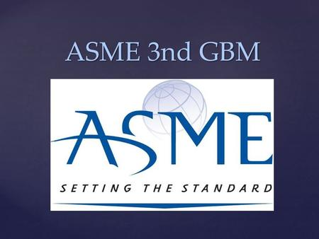 { ASME 3nd GBM ASME 3nd GBM.  Interviews – done!  Rosters are in progress  Group Meeting to discuss the agenda  New info on 2015 SPDC: SDC Awards: