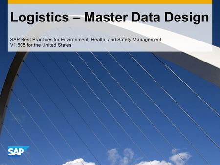 Logistics – Master Data Design SAP Best Practices for Environment, Health, and Safety Management V1.605 for the United States.