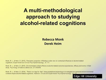 Rebecca Monk Derek Heim Monk, R. L., & Heim, D. (2013). Panoramic projection: Affording a wider view on contextual influences on alcohol-related cognitions.
