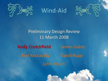 John Wloch Wind-Aid Preliminary Design Review 11 March 2008.