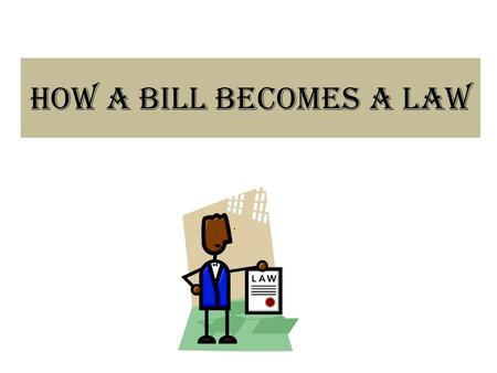 How a Bill Becomes a Law. Bills Travel at Different Speeds Bills to spend money, tax, or regulate businesses move slowly Bills with a clear, appealing.