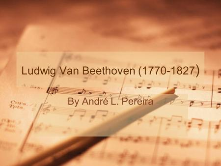 Ludwig Van Beethoven (1770-1827 ) By André L. Pereira.