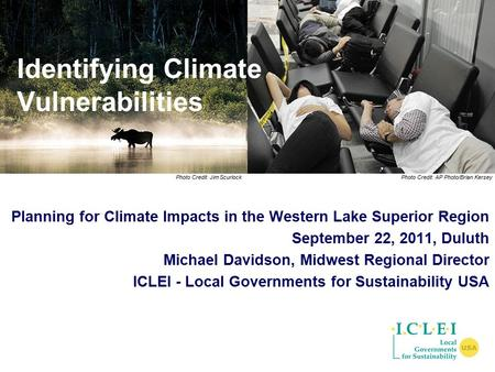 Planning for Climate Impacts in the Western Lake Superior Region September 22, 2011, Duluth Michael Davidson, Midwest Regional Director ICLEI - Local Governments.
