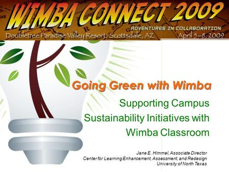 Supporting Campus Sustainability Initiatives with Wimba Classroom Going Green with Wimba Jane E. Himmel, Associate Director Center for Learning Enhancement,