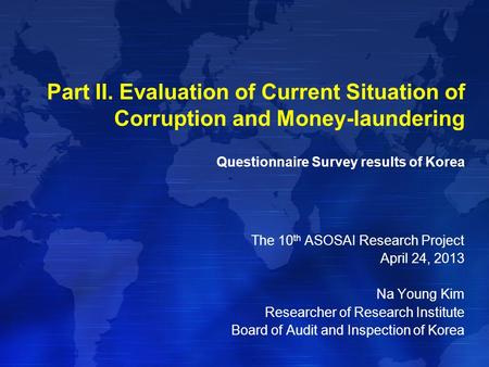 Part II. Evaluation of Current Situation of Corruption and Money-laundering Questionnaire Survey results of Korea The 10 th ASOSAI Research Project April.