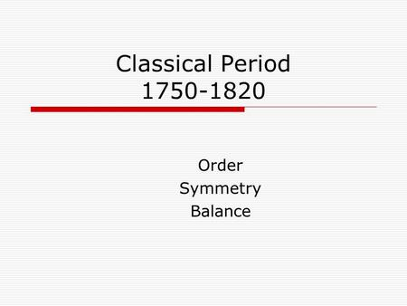 Classical Period 1750-1820 Order Symmetry Balance.