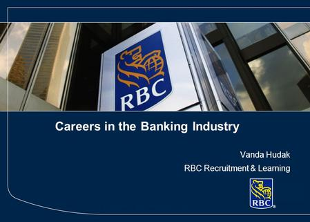 STRICTLY PRIVATE & CONFIDENTIAL Careers in the Banking Industry Vanda Hudak RBC Recruitment & Learning.