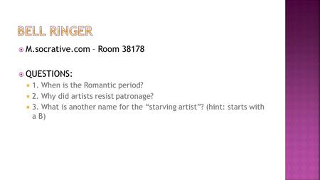  M.socrative.com – Room 38178  QUESTIONS:  1. When is the Romantic period?  2. Why did artists resist patronage?  3. What is another name for the.