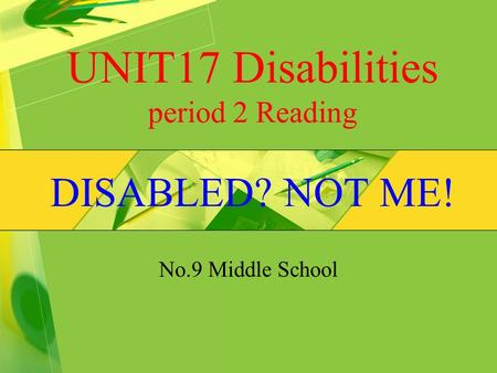UNIT17 Disabilities period 2 Reading DISABLED? NOT ME! No.9 Middle School.