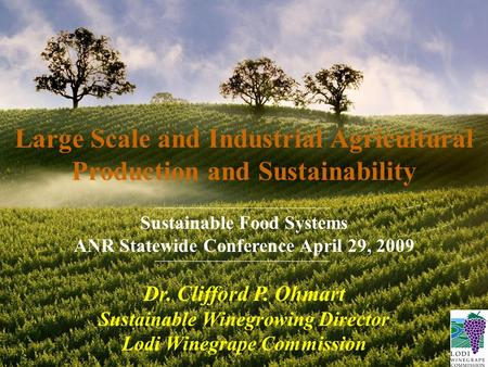 Large Scale and Industrial Agricultural Production and Sustainability Sustainable Food Systems ANR Statewide Conference April 29, 2009 Dr. Clifford P.