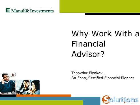 Tchavdar Elenkov BA Econ, Certified Financial Planner Why Work With a Financial Advisor?