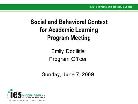 Social and Behavioral Context for Academic Learning Program Meeting Emily Doolittle Program Officer Sunday, June 7, 2009.