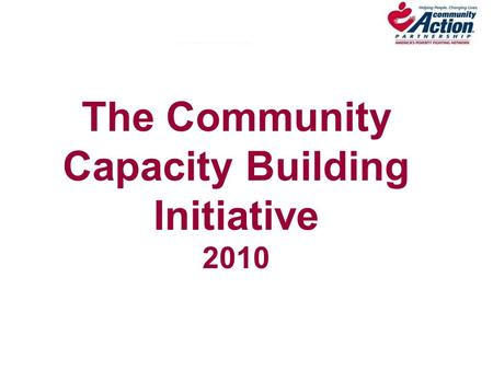 The Community Capacity Building Initiative 2010. Today's Agenda Introductions/Welcome Community Capacity Building Overview Review RFP Requirements Review.