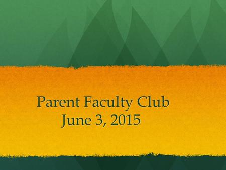 Parent Faculty Club June 3, 2015 Parent Faculty Club June 3, 2015.