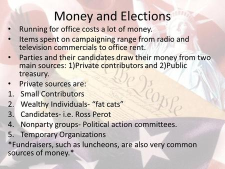 Money and Elections Running for office costs a lot of money.
