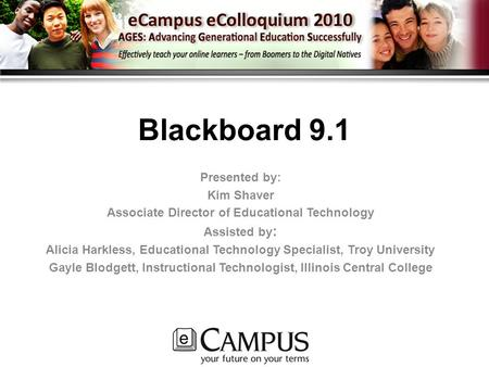 Blackboard 9.1 Presented by: Kim Shaver Associate Director of Educational Technology Assisted by : Alicia Harkless, Educational Technology Specialist,