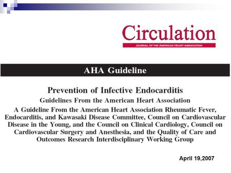 April 19,2007. Introduction Infective endocarditis ; uncommon but life- threatening condition High morbidity and mortality despite advance medical strategies.