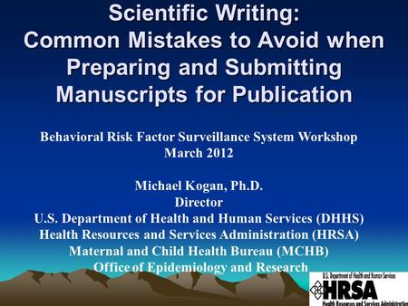 Scientific Writing: Common Mistakes to Avoid when Preparing and Submitting Manuscripts for Publication Behavioral Risk Factor Surveillance System Workshop.