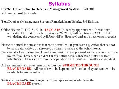 Syllabus CS 765: Introduction to Database Management Systems Fall 2008 Text Database Management Systems Ramakrishnan/Gehrke, 3rd.