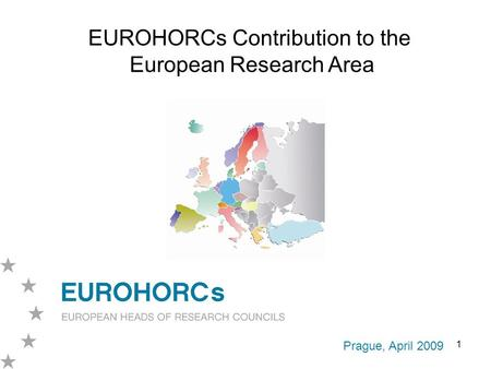 1 Prague, April 2009 EUROHORCs Contribution to the European Research Area.