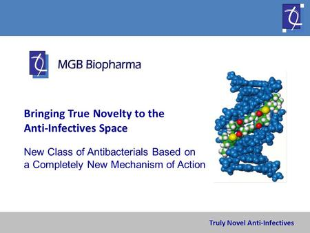 Truly Novel Anti-Infectives Bringing True Novelty to the Anti-Infectives Space New Class of Antibacterials Based on a Completely New Mechanism of Action.