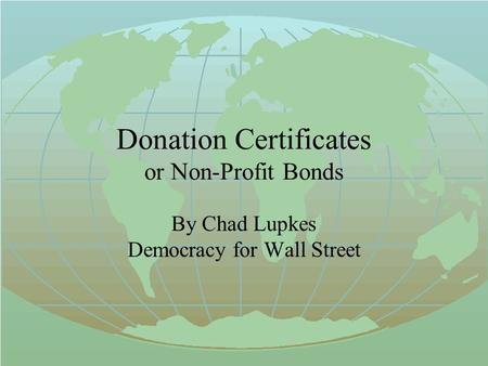 Donation Certificates or Non-Profit Bonds By Chad Lupkes Democracy for Wall Street.