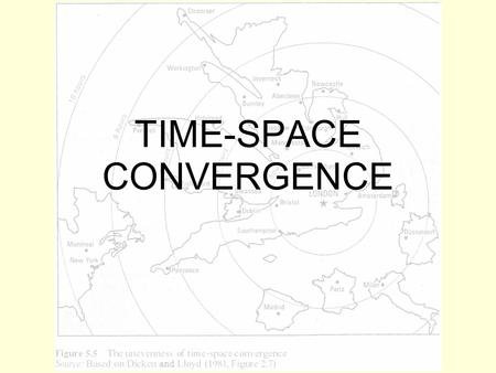 TIME-SPACE CONVERGENCE. What the syllabus says… Explain how a reduction in the friction of distance results in time- space convergence.