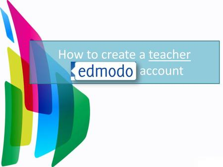 How to create a teacher account. Step 1 Step 1: Go to www.edmodo.com www.edmodo.com Step 2 Step 2: Select I'm a student on the edmodo homepage under the.