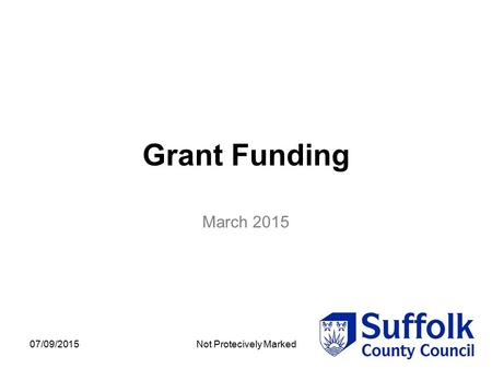 07/09/2015Not Protecively Marked Grant Funding March 2015.