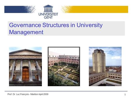 1 Governance Structures in University Management Prof. Dr. Luc François - Maribor April 2009.