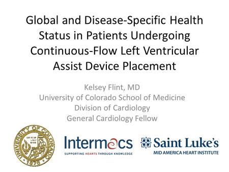 Global and Disease-Specific Health Status in Patients Undergoing Continuous-Flow Left Ventricular Assist Device Placement Kelsey Flint, MD University of.