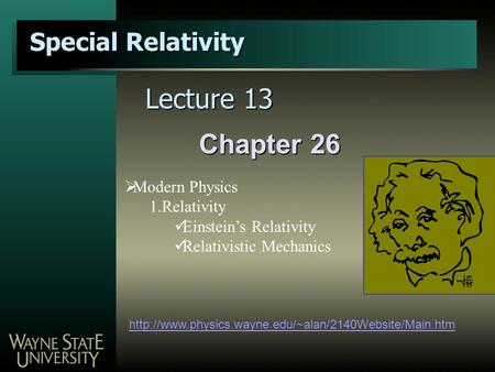 Chapter 26 Special Relativity  Lecture 13  Modern Physics 1.Relativity Einstein's Relativity Relativistic.