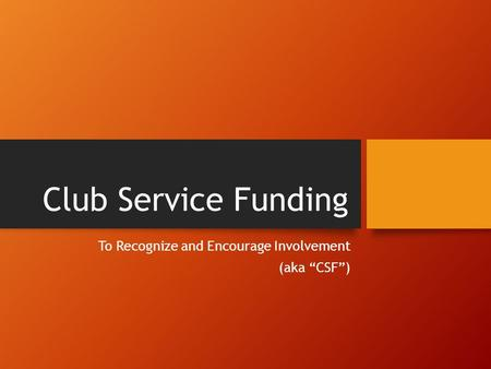 "Club Service Funding To Recognize and Encourage Involvement (aka ""CSF"")"