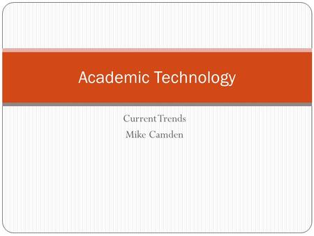 Current Trends Mike Camden Academic Technology. What is Instructional Technology? The theory and practice of design, development, utilization, management,