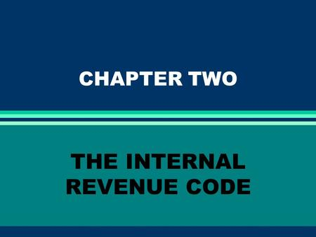 CHAPTER TWO THE INTERNAL REVENUE CODE. EXPECTED LEARNING OUTCOMES l Appreciate and understand: The significance of the Internal Revenue Code The legislative.